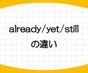 already-yet-still-違い-使い分け-使い方-位置-意味-例文-画像1